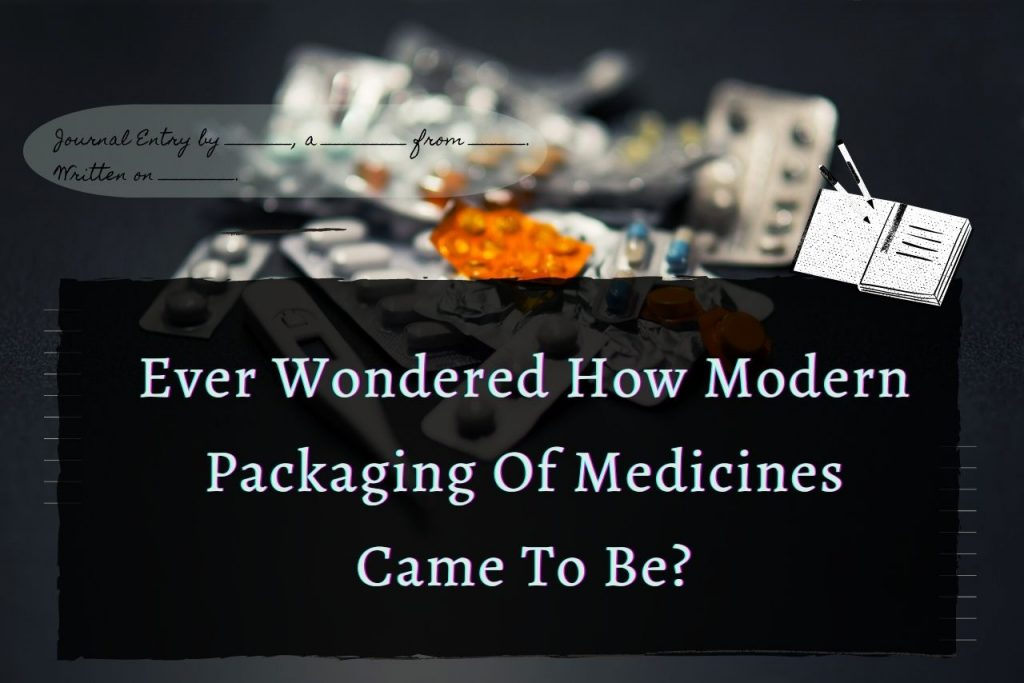 Ever Wondered How Modern Packaging Of Medicines Came To Be?