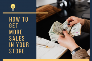 How To Get More Sales In Your Store